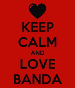 Poster: KEEP CALM AND LOVE BANDA