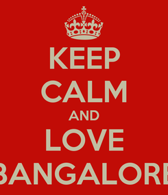 Poster: KEEP CALM AND LOVE BANGALORE