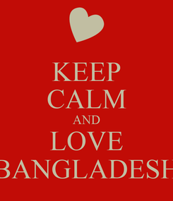 Poster: KEEP CALM AND LOVE BANGLADESH