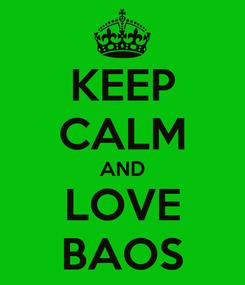 Poster: KEEP CALM AND LOVE BAOS