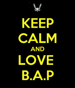 Poster: KEEP CALM AND LOVE  B.A.P