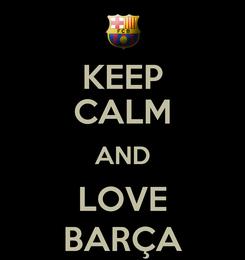 Poster: KEEP CALM AND LOVE BARÇA
