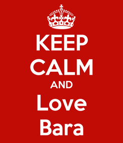 Poster: KEEP CALM AND Love Bara