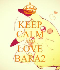 Poster: KEEP CALM AND LOVE BARA2
