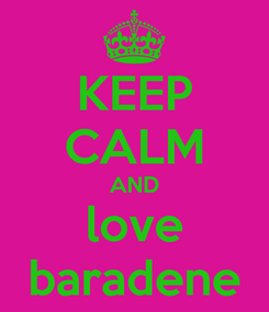 Poster: KEEP CALM AND love baradene