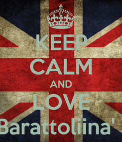 Poster: KEEP CALM AND LOVE Barattoliina' .