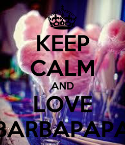Poster: KEEP CALM AND LOVE BARBAPAPA