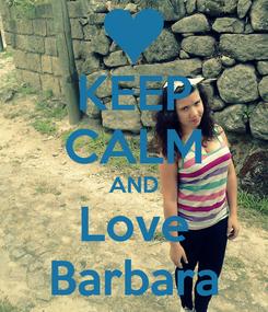 Poster: KEEP CALM AND Love Barbara