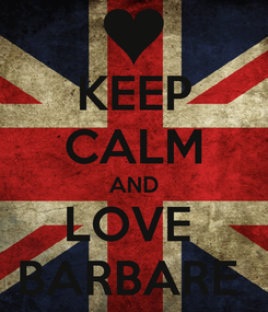 Poster: KEEP CALM AND LOVE  BARBARE