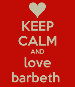 Poster: KEEP CALM AND love barbeth