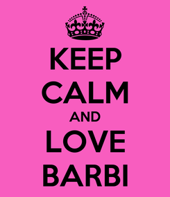Poster: KEEP CALM AND LOVE BARBI