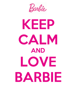 Poster: KEEP CALM AND LOVE BARBIE