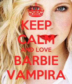 Poster: KEEP CALM AND LOVE BARBIE VAMPIRA