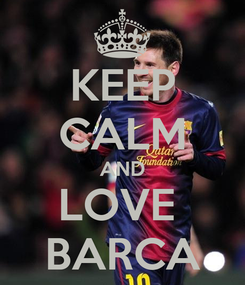 Poster: KEEP CALM AND LOVE  BARCA