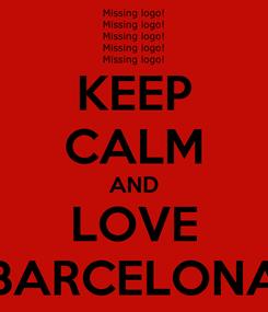 Poster: KEEP CALM AND LOVE BARCELONA