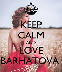 Poster: KEEP CALM AND LOVE BARHATOVA