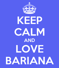Poster: KEEP CALM AND LOVE BARIANA
