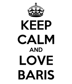 Poster: KEEP CALM AND LOVE BARIS