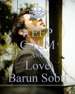 Poster: KEEP CALM AND Love Barun Sobti