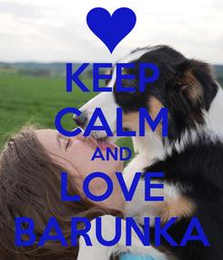 Poster: KEEP CALM AND LOVE BARUNKA