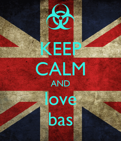 Poster: KEEP CALM AND love bas