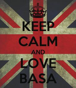Poster: KEEP CALM AND LOVE BASA