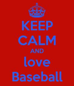 Poster: KEEP CALM AND love Baseball