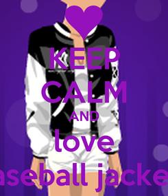 Poster: KEEP CALM AND love baseball jackets