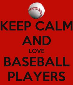 Poster: KEEP CALM AND LOVE BASEBALL PLAYERS