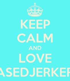 Poster: KEEP CALM AND LOVE BASEDJERKERZ