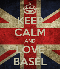 Poster: KEEP CALM AND LOVE BASEL