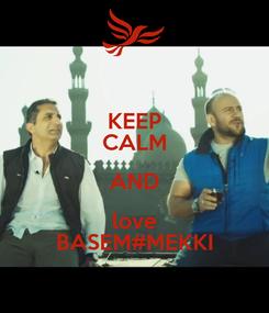 Poster: KEEP CALM AND love BASEM#MEKKI
