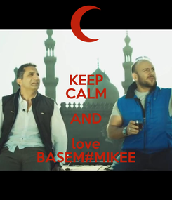 Poster: KEEP CALM AND love BASEM#MIKEE