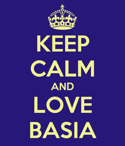 Poster: KEEP CALM AND LOVE BASIA