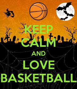 Poster: KEEP CALM AND LOVE BASKETBALL