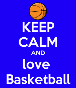 Poster: KEEP CALM AND love  Basketball