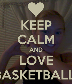 Poster: KEEP CALM AND LOVE BASKETBALL!