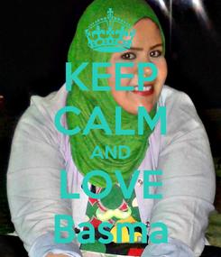 Poster: KEEP CALM AND LOVE Basma