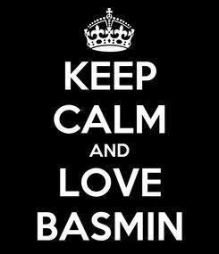 Poster: KEEP CALM AND LOVE BASMIN