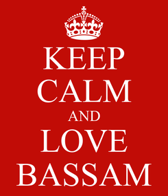 Poster: KEEP CALM AND LOVE BASSAM