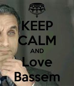 Poster: KEEP CALM AND Love Bassem
