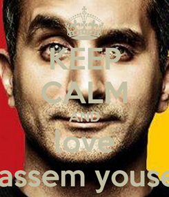 Poster: KEEP CALM AND love bassem yousef