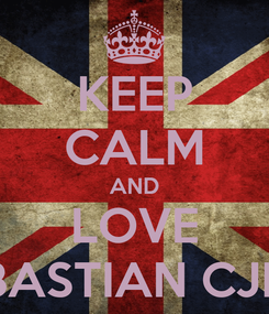 Poster: KEEP CALM AND LOVE BASTIAN CJR