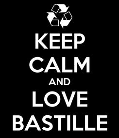 Poster: KEEP CALM AND LOVE BASTILLE