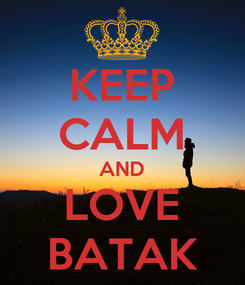 Poster: KEEP CALM AND LOVE BATAK