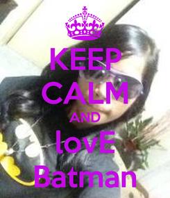 Poster: KEEP CALM AND lovE Batman