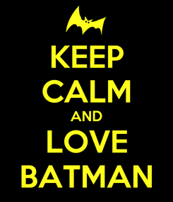 Poster: KEEP CALM AND LOVE BATMAN