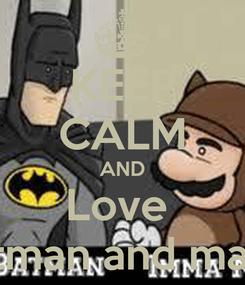 Poster: KEEP CALM AND Love  Batman and mario