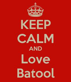Poster: KEEP CALM AND Love Batool