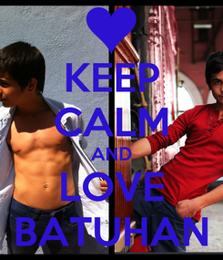 Poster: KEEP CALM AND LOVE BATUHAN